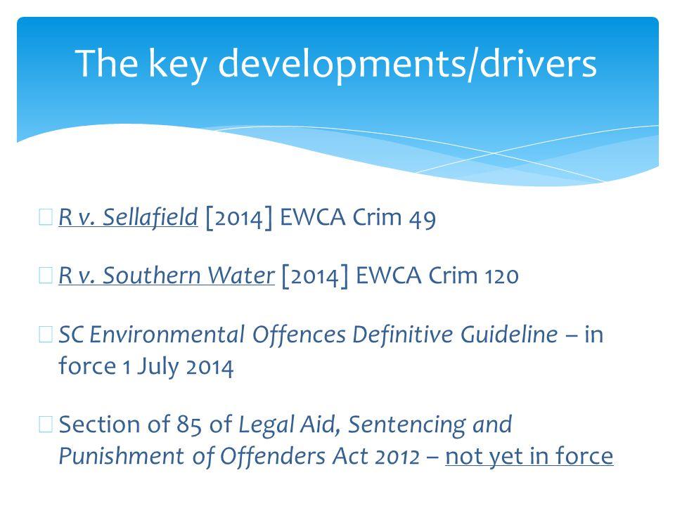 The key developments/drivers ∗ R v. Sellafield [2014] EWCA Crim 49 ∗ R v.