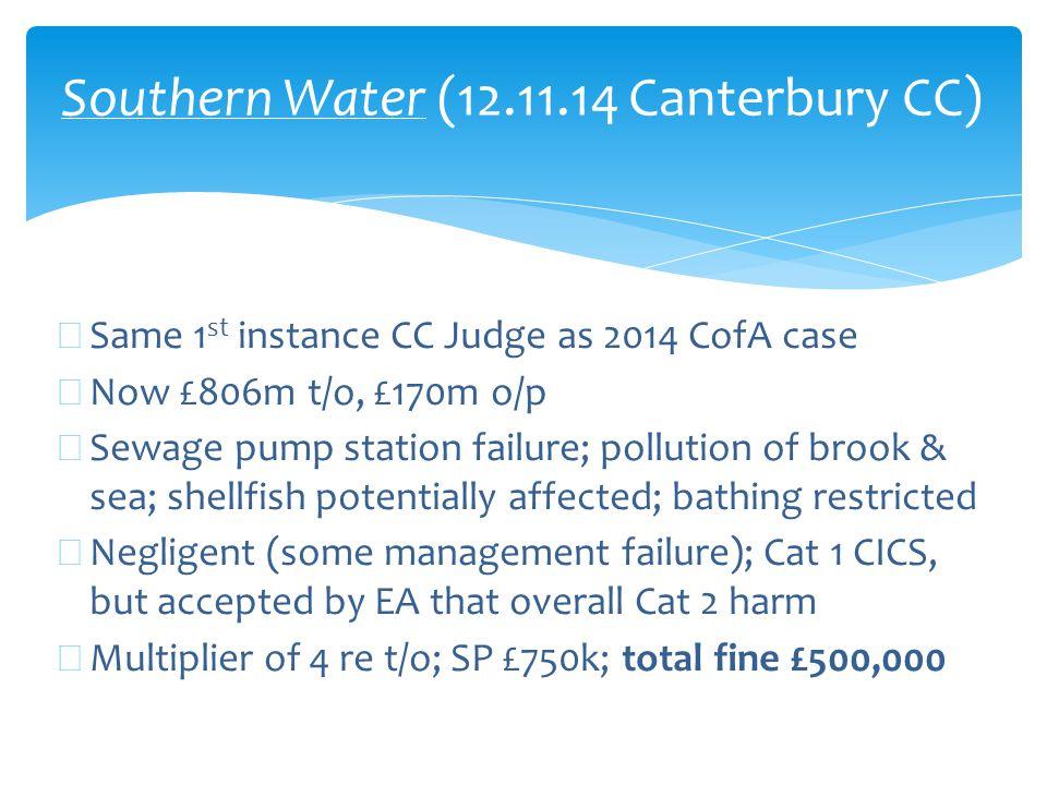 Southern Water (12.11.14 Canterbury CC) ∗ Same 1 st instance CC Judge as 2014 CofA case ∗ Now £806m t/o, £170m o/p ∗ Sewage pump station failure; poll