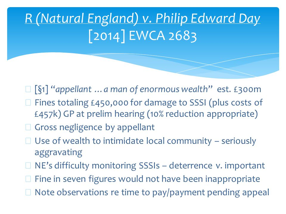 """R (Natural England) v. Philip Edward Day [2014] EWCA 2683 ∗ [§1] """"appellant …a man of enormous wealth"""" est. £300m ∗ Fines totaling £450,000 for damage"""