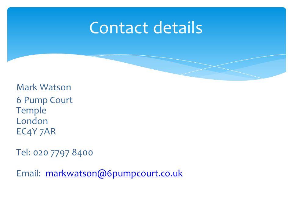 Contact details Mark Watson 6 Pump Court Temple London EC4Y 7AR Tel: 020 7797 8400 Email: markwatson@6pumpcourt.co.ukmarkwatson@6pumpcourt.co.uk