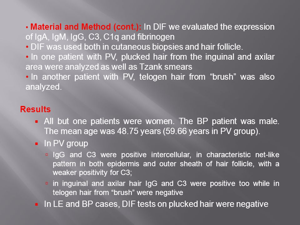 Results  All but one patients were women. The BP patient was male. The mean age was 48.75 years (59.66 years in PV group).  In PV group  IgG and C3