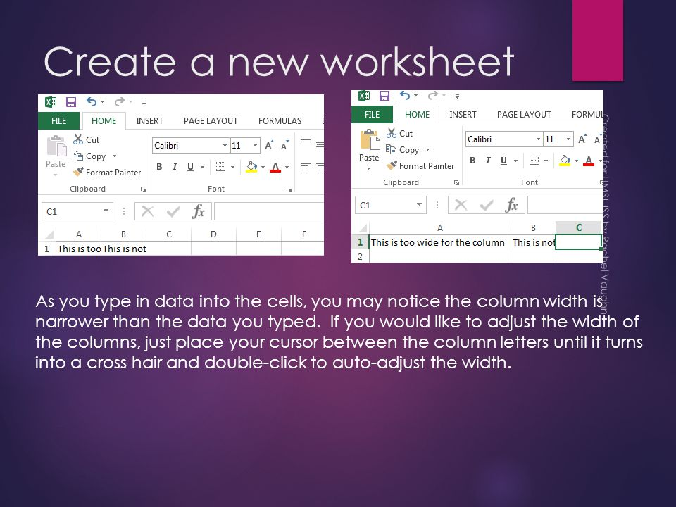 Create a new worksheet Created for UMSL ISS by Rachel Vaughn As you type in data into the cells, you may notice the column width is narrower than the data you typed.