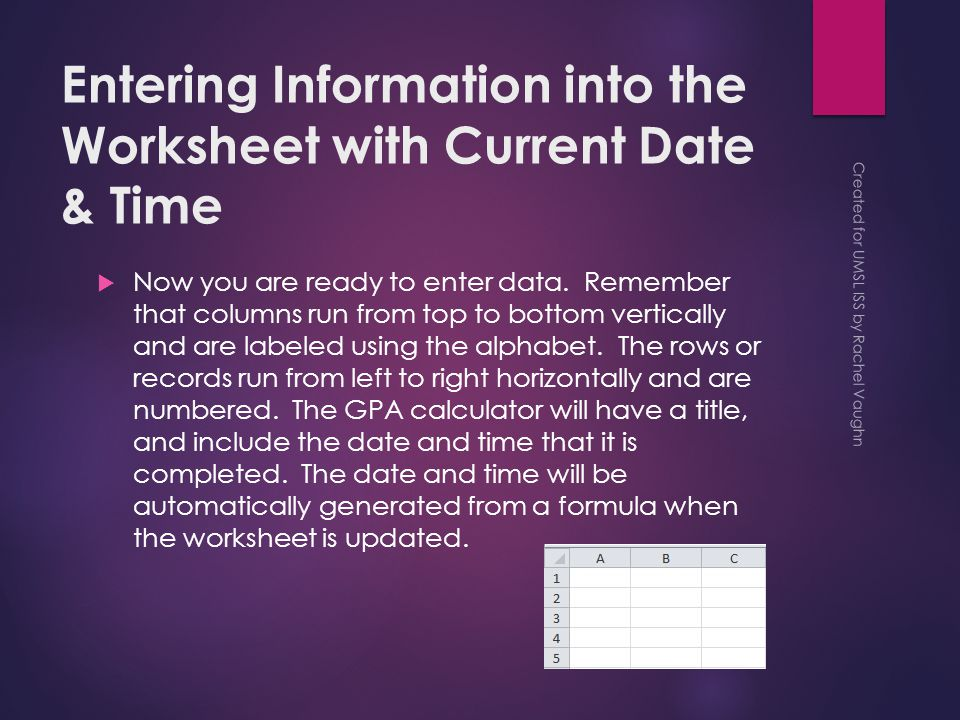 Entering Information into the Worksheet with Current Date & Time  Now you are ready to enter data.