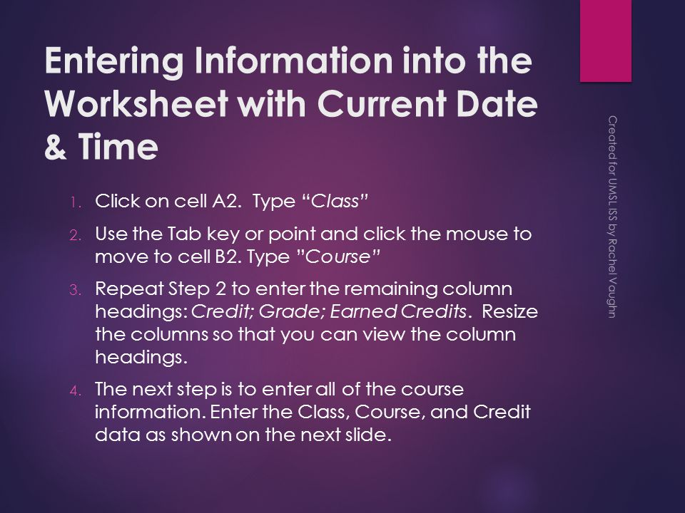 Entering Information into the Worksheet with Current Date & Time 1.