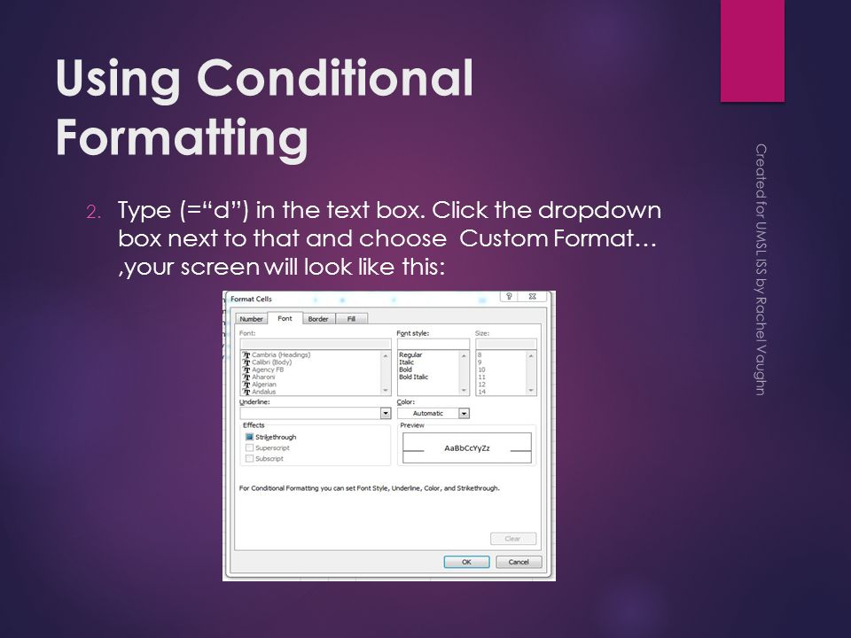 Using Conditional Formatting 2. Type (= d ) in the text box.