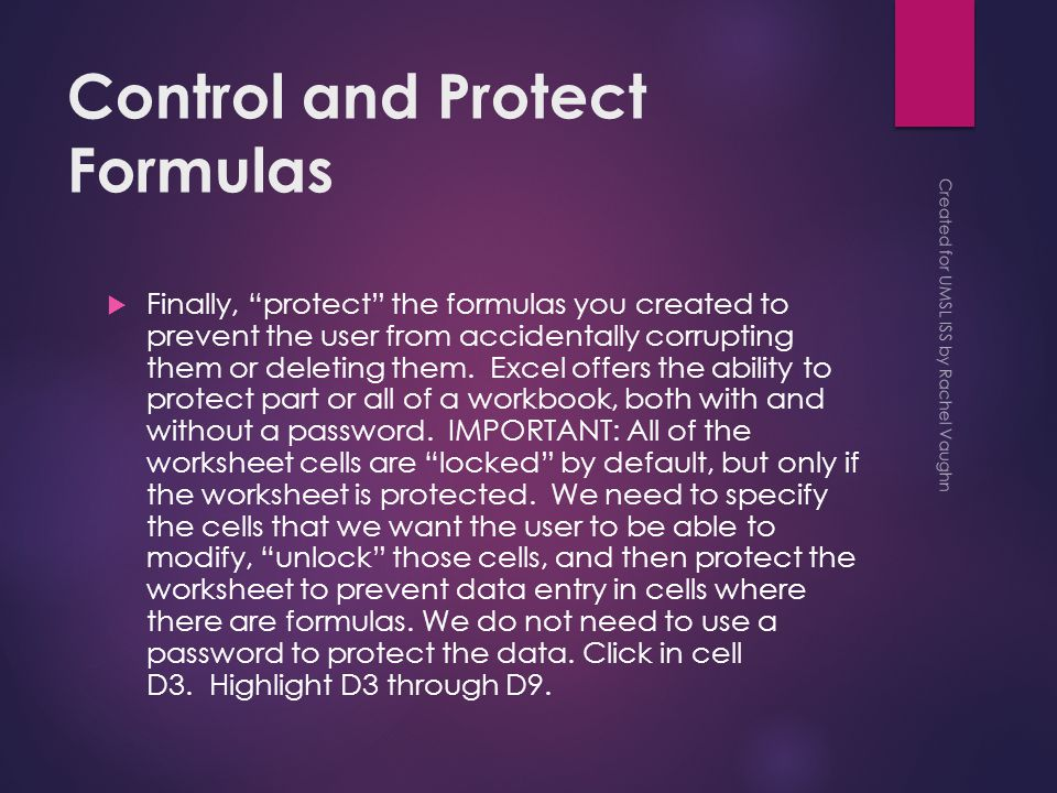 Control and Protect Formulas  Finally, protect the formulas you created to prevent the user from accidentally corrupting them or deleting them.