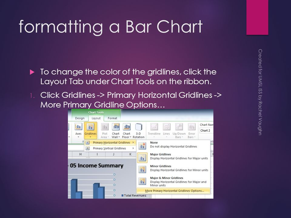 formatting a Bar Chart  To change the color of the gridlines, click the Layout Tab under Chart Tools on the ribbon.