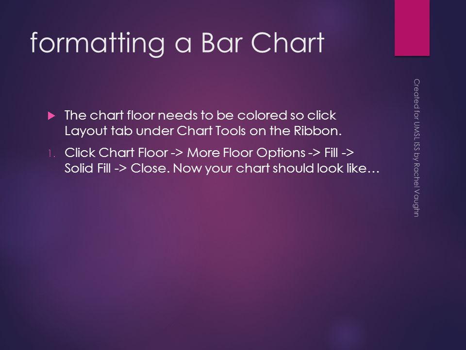 formatting a Bar Chart  The chart floor needs to be colored so click Layout tab under Chart Tools on the Ribbon.