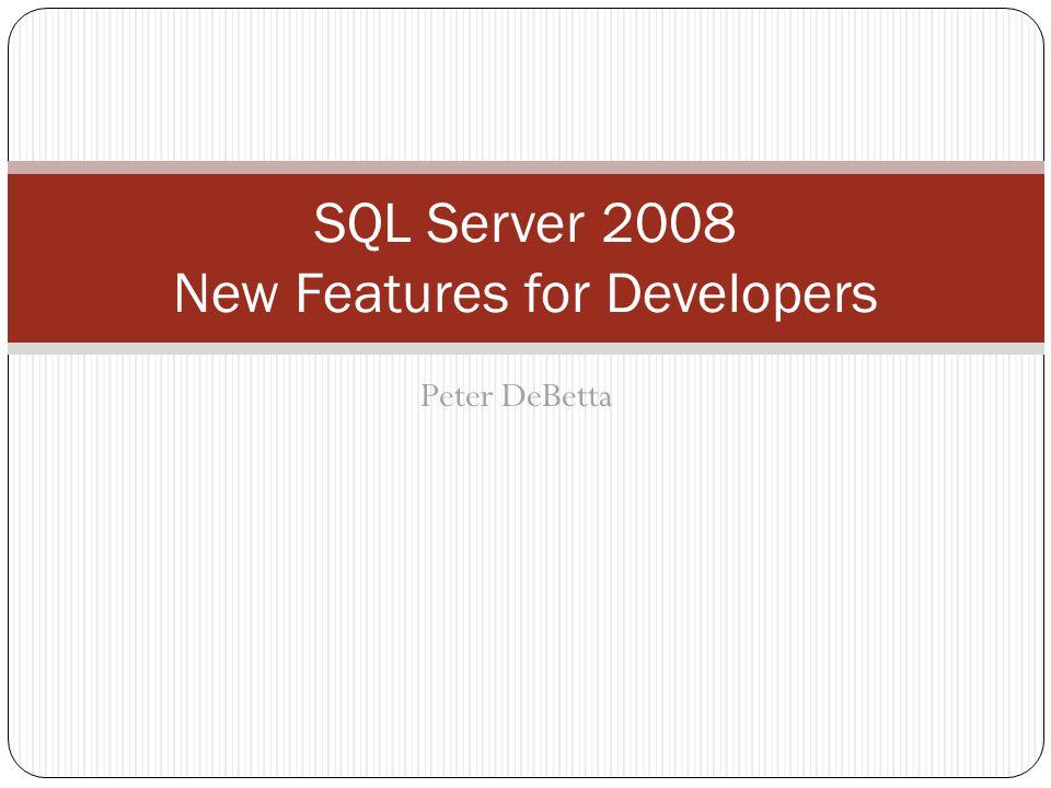 Introduction Peter DeBetta Trainer, Programmer, Architect, Consultant, Author MSDN Magazine Microsoft MVP – SQL Server Introduction to SQL Server 2005 for Developers Introduction to SQL Server 2008 SQLblog (http://www.sqlblog.com)http://www.sqlblog.com