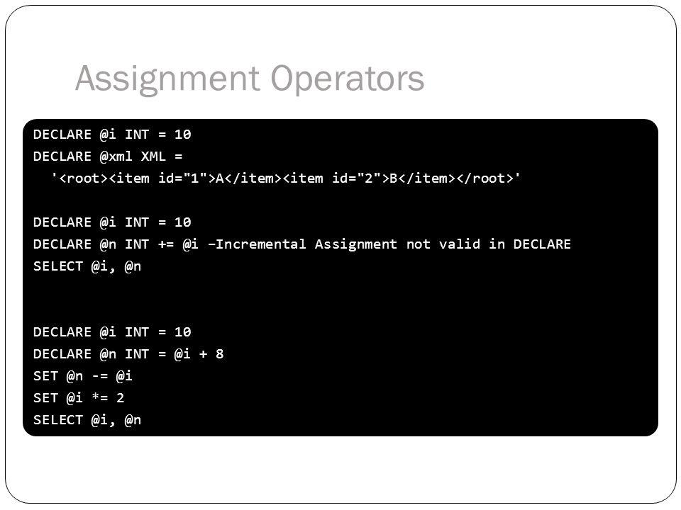 DECLARE @i INT = 10 DECLARE @xml XML = ' A B ' DECLARE @i INT = 10 DECLARE @n INT += @i –Incremental Assignment not valid in DECLARE SELECT @i, @n DEC