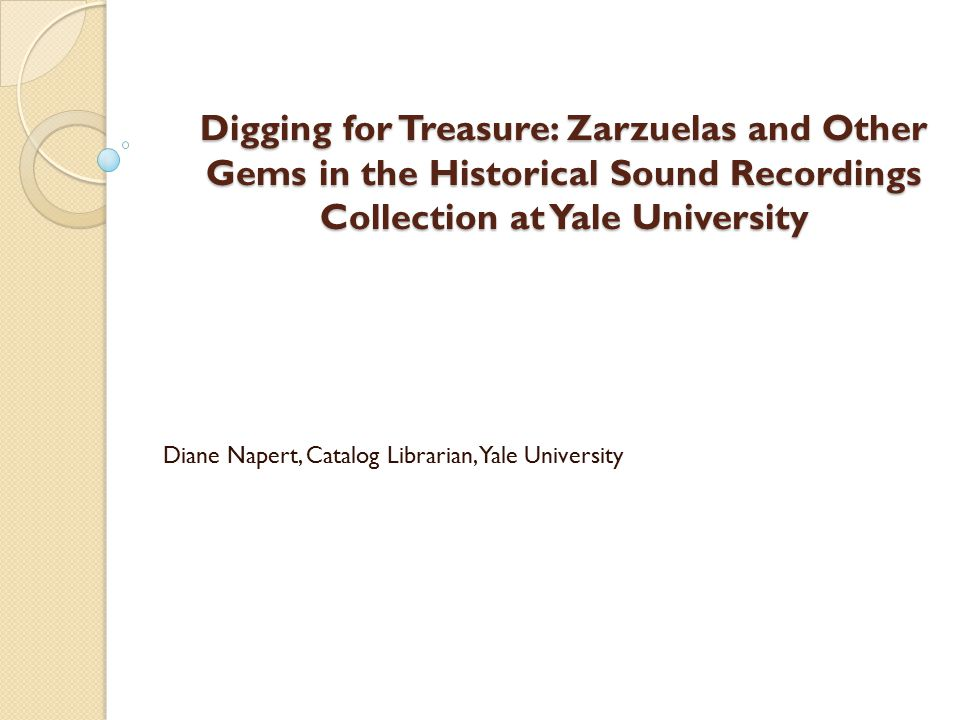 Digging for Treasure: Zarzuelas and Other Gems in the Historical Sound Recordings Collection at Yale University Diane Napert, Catalog Librarian, Yale University
