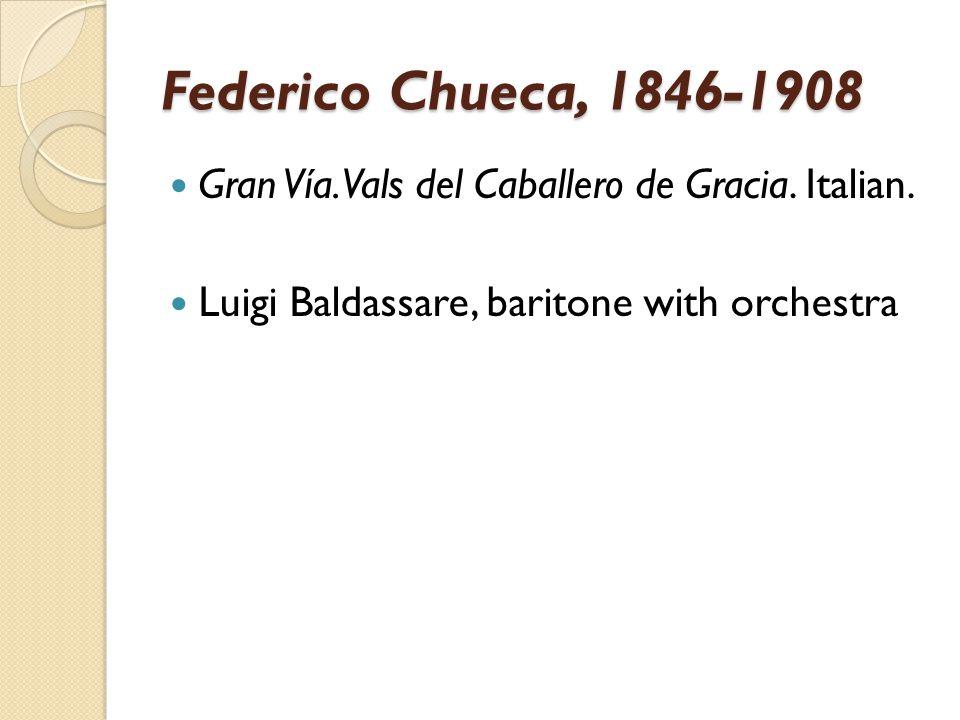 Federico Chueca, 1846-1908 Gran Vía. Vals del Caballero de Gracia. Italian. Luigi Baldassare, baritone with orchestra