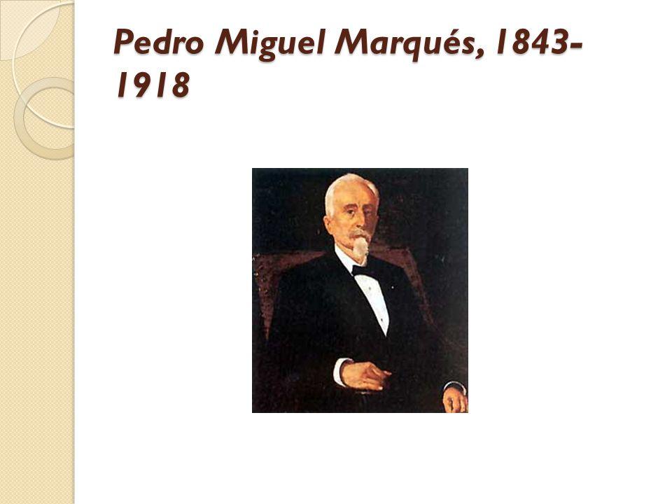 Pedro Miguel Marqués, 1843- 1918