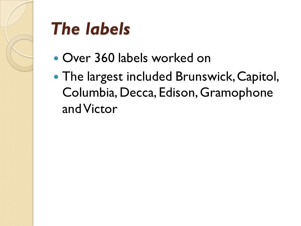 The labels Over 360 labels worked on The largest included Brunswick, Capitol, Columbia, Decca, Edison, Gramophone and Victor