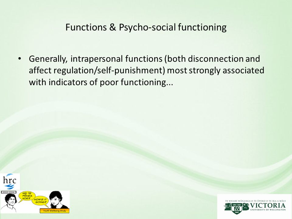 Functions & Psycho-social functioning Generally, intrapersonal functions (both disconnection and affect regulation/self-punishment) most strongly associated with indicators of poor functioning...