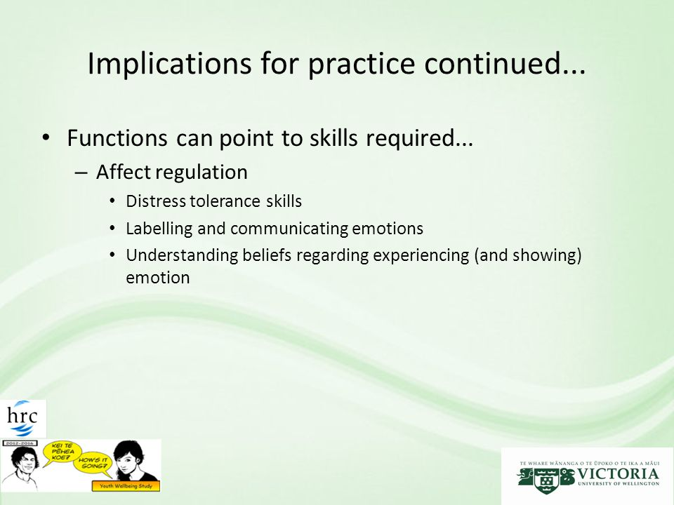 Implications for practice continued... Functions can point to skills required... – Affect regulation Distress tolerance skills Labelling and communica
