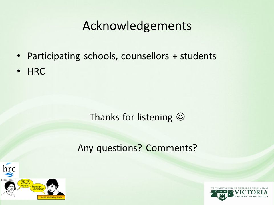 Acknowledgements Participating schools, counsellors + students HRC Thanks for listening Any questions? Comments?