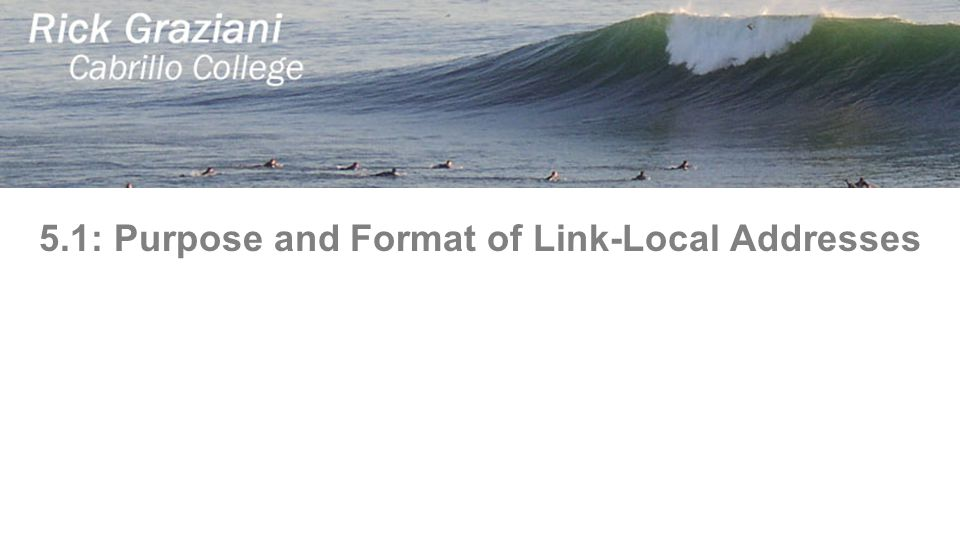 5.1: Purpose and Format of Link-Local Addresses