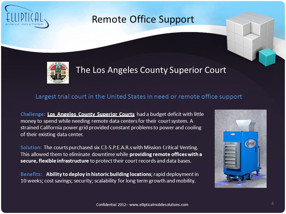 Remote Office Support 4 The Los Angeles County Superior Court Challenge: Los Angeles County Superior Courts had a budget deficit with little money to spend while needing remote data centers for their court system.