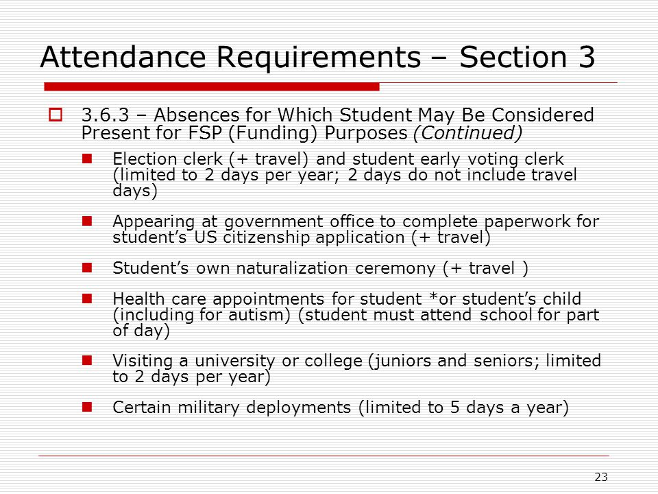 Attendance Requirements – Section 3  3.6.3 – Absences for Which Student May Be Considered Present for FSP (Funding) Purposes (Continued) Election cle