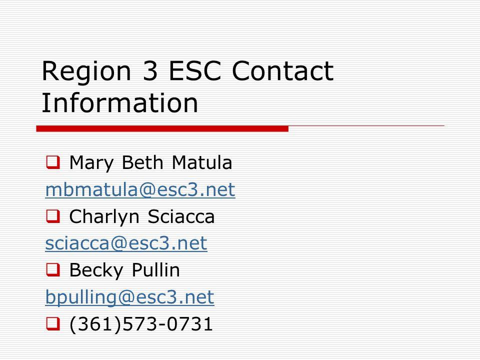 Region 3 ESC Contact Information  Mary Beth Matula mbmatula@esc3.net  Charlyn Sciacca sciacca@esc3.net  Becky Pullin bpulling@esc3.net  (361)573-0731
