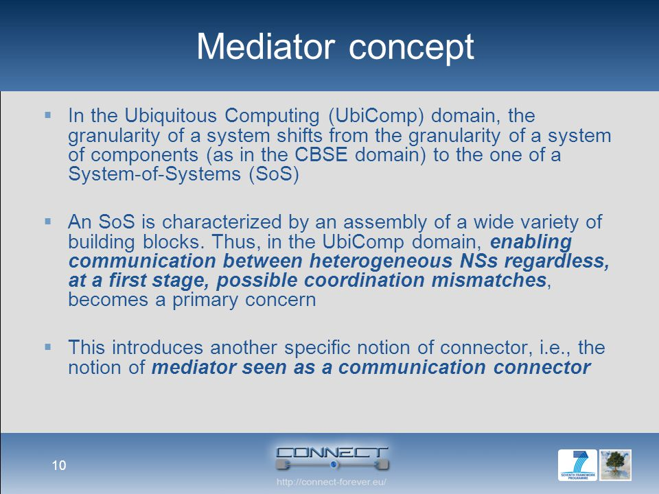 Mediator concept  In the Ubiquitous Computing (UbiComp) domain, the granularity of a system shifts from the granularity of a system of components (as