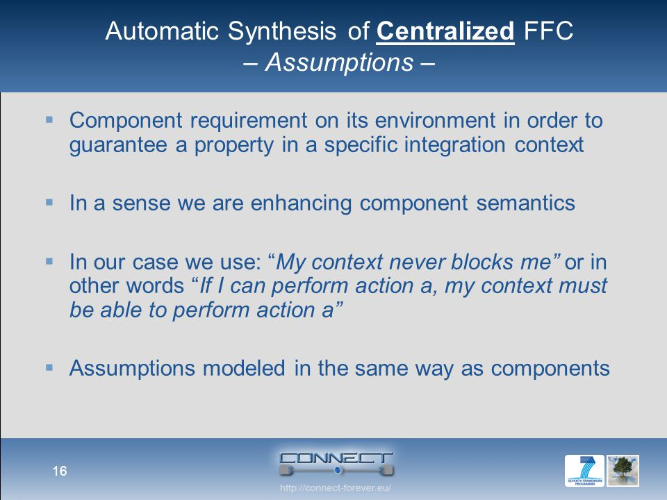 Automatic Synthesis of Centralized FFC – Assumptions –  Component requirement on its environment in order to guarantee a property in a specific integ