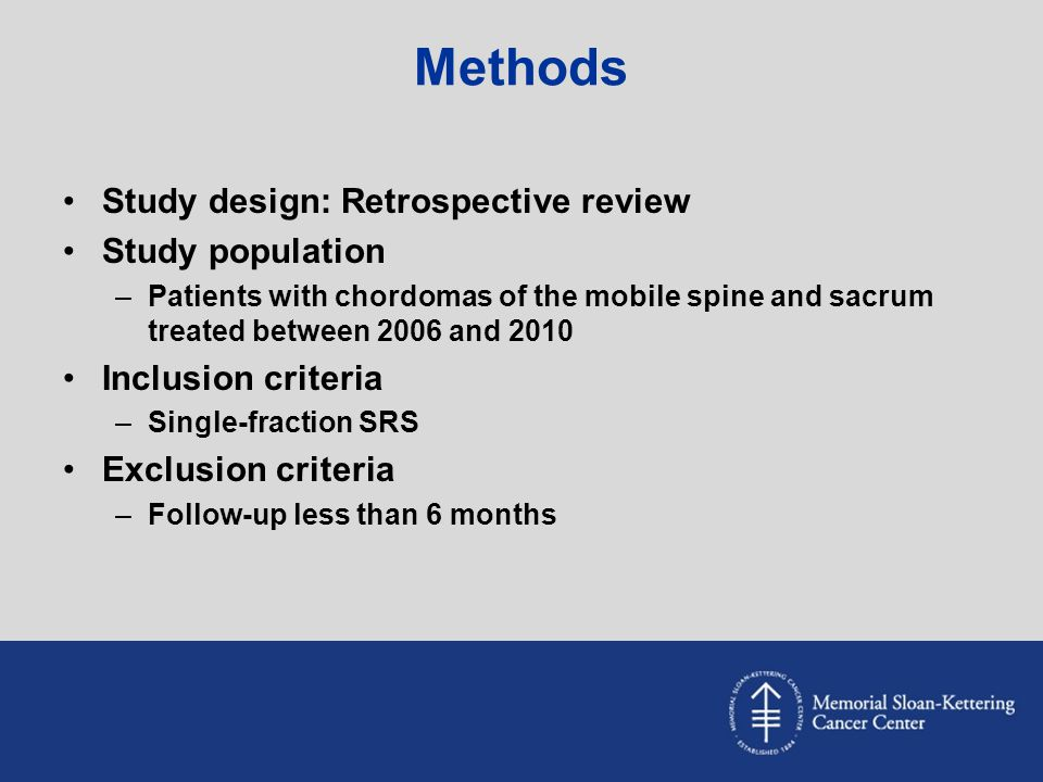 Methods Study design: Retrospective review Study population –Patients with chordomas of the mobile spine and sacrum treated between 2006 and 2010 Incl
