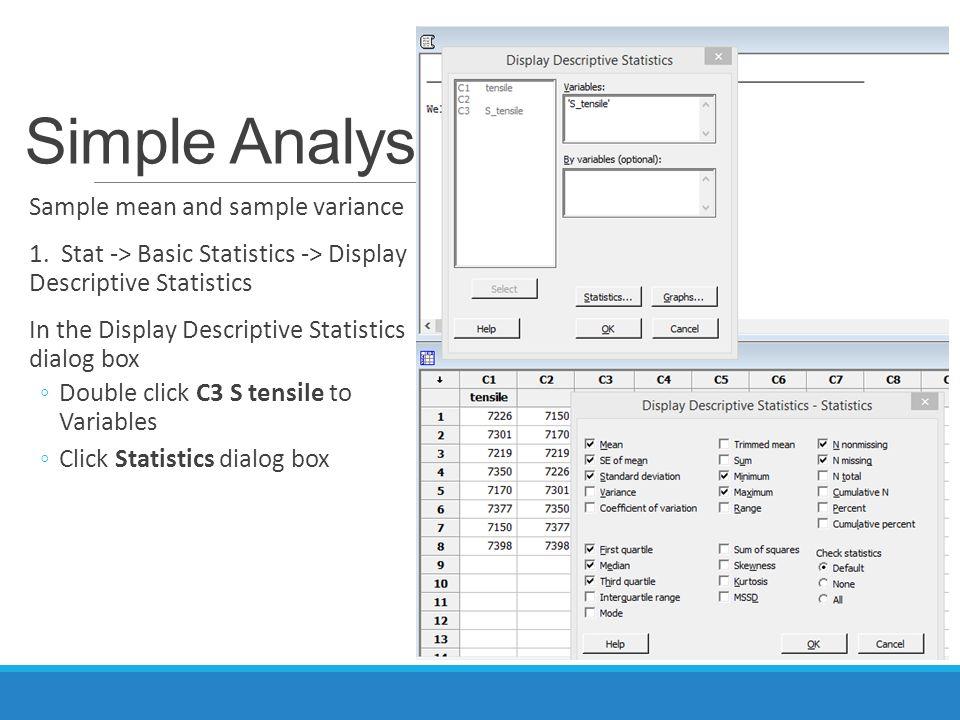 Simple Analysis Sample mean and sample variance 1. Stat -> Basic Statistics -> Display Descriptive Statistics In the Display Descriptive Statistics di