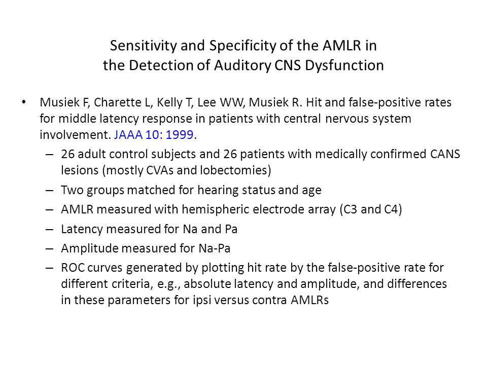 Sensitivity and Specificity of the AMLR in the Detection of Auditory CNS Dysfunction Musiek F, Charette L, Kelly T, Lee WW, Musiek R.