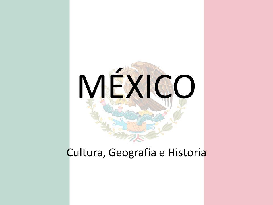 MÉXICO Cultura, Geografía e Historia