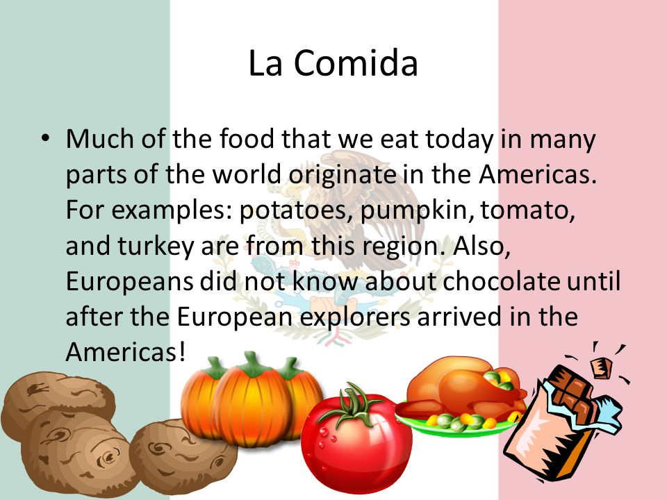 La Comida Much of the food that we eat today in many parts of the world originate in the Americas.
