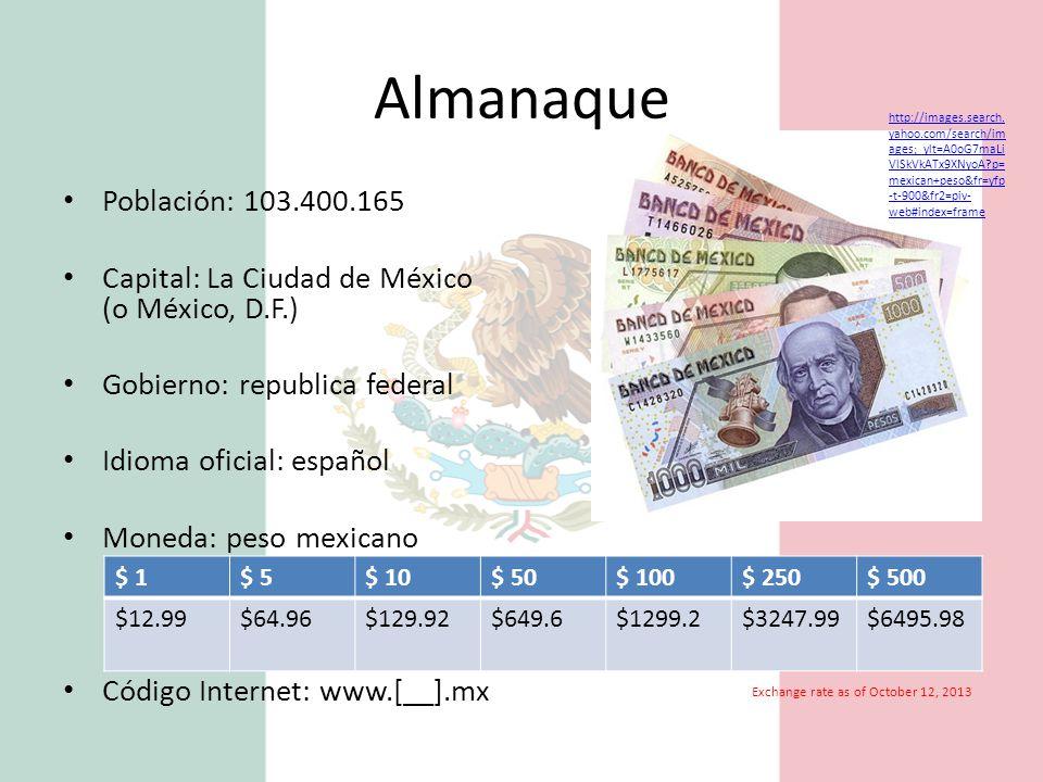 Almanaque Población: 103.400.165 Capital: La Ciudad de México (o México, D.F.) Gobierno: republica federal Idioma oficial: español Moneda: peso mexicano Código Internet: www.[__].mx http://images.search.