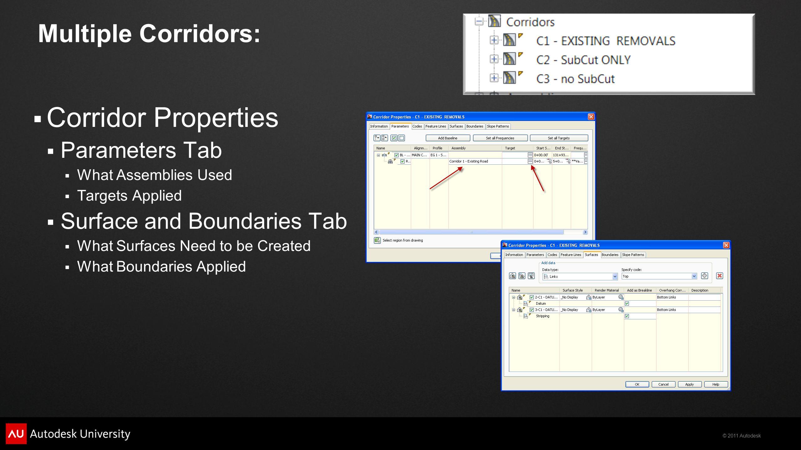© 2011 Autodesk Multiple Corridors:  Corridor Properties  Parameters Tab  What Assemblies Used  Targets Applied  Surface and Boundaries Tab  Wha