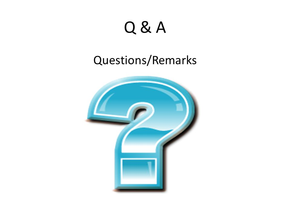 Q & A Questions/Remarks