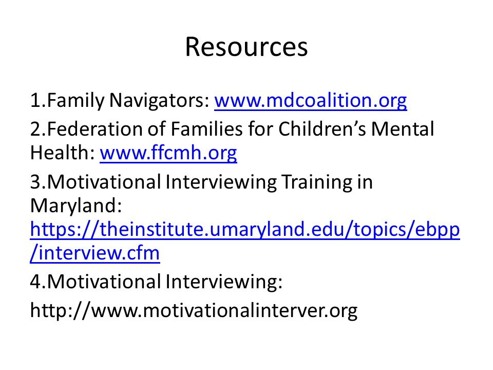 Resources 1.Family Navigators: www.mdcoalition.orgwww.mdcoalition.org 2.Federation of Families for Children's Mental Health: www.ffcmh.orgwww.ffcmh.or