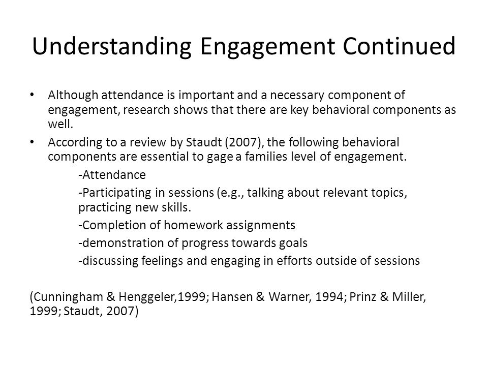 Goals of Early Engagement Help the family process and clarify the need for mental health care Increase caregiver investment Assist caregivers with discussing attitudes about previous experiences with mental health care services and institutions Problem-solve around obstacles (concrete and perceptual) to care