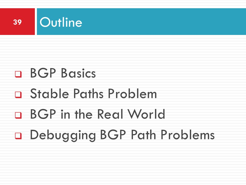 Outline 39  BGP Basics  Stable Paths Problem  BGP in the Real World  Debugging BGP Path Problems