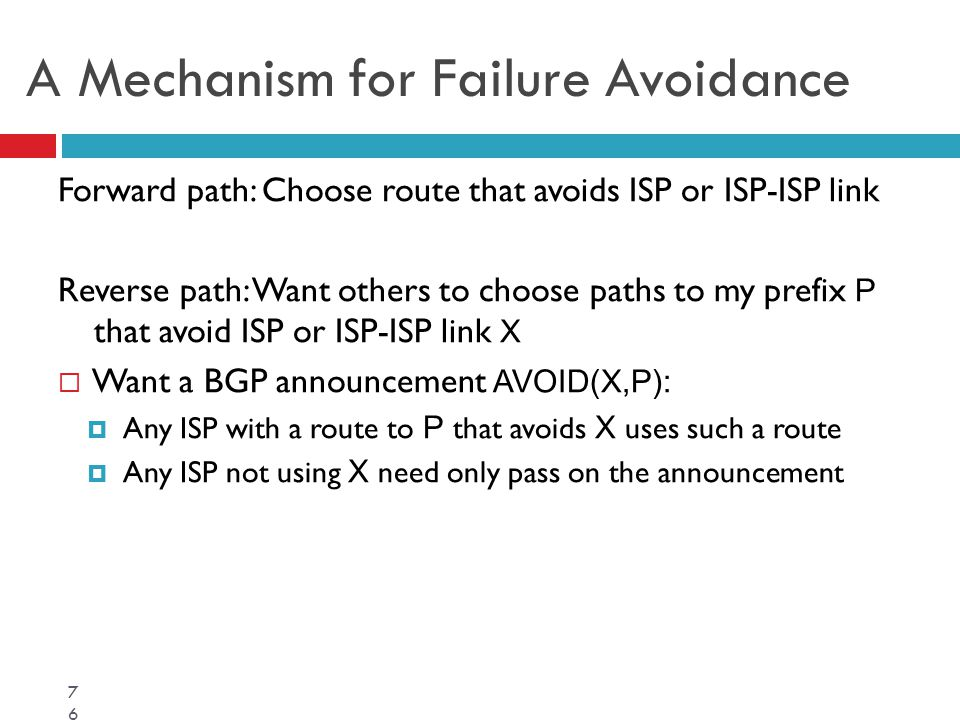 A Mechanism for Failure Avoidance Forward path: Choose route that avoids ISP or ISP-ISP link Reverse path: Want others to choose paths to my prefix P