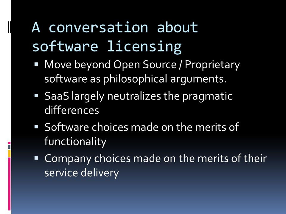 A conversation about software licensing  Move beyond Open Source / Proprietary software as philosophical arguments.