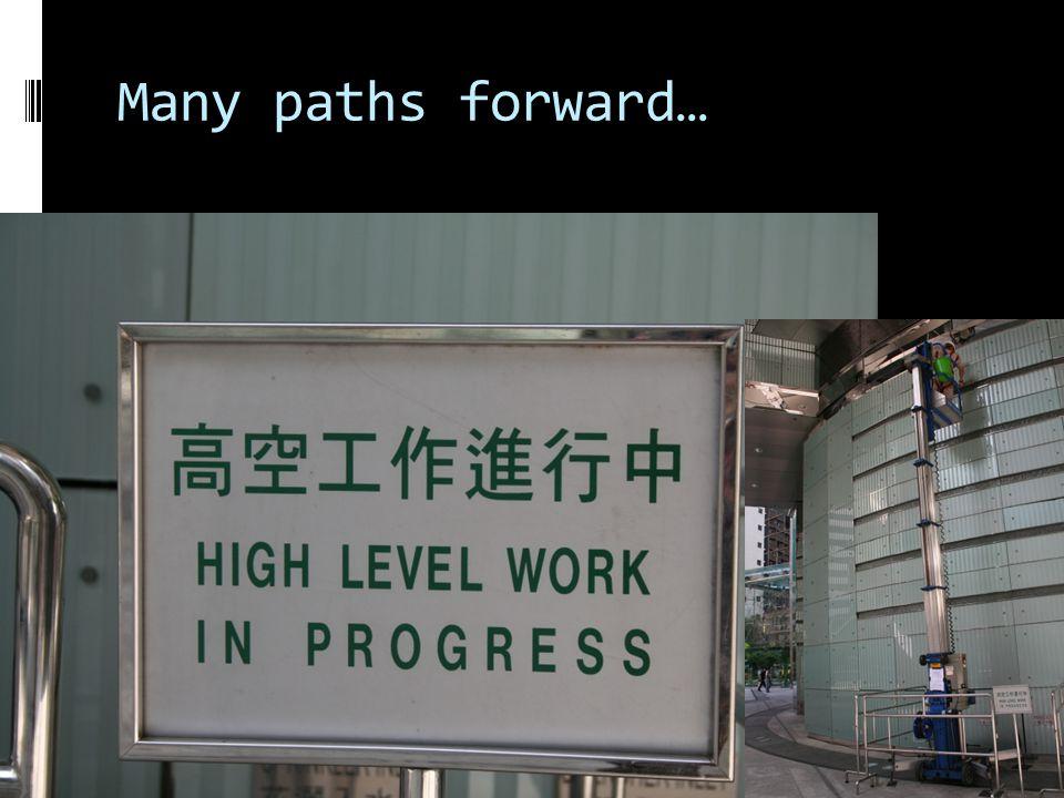 Many paths forward…