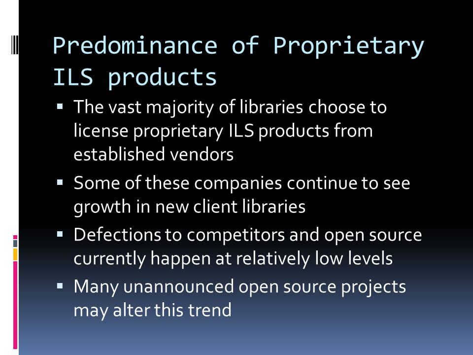 Dynamics of library automation changing  Commercial companies developing and supporting proprietary products prevail  Open source ILS procurements  Non-profit OCLC cooperative positioned to play a larger role