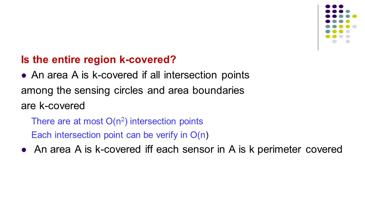 Is the entire region k-covered? An area A is k-covered if all intersection points among the sensing circles and area boundaries are k-covered There ar