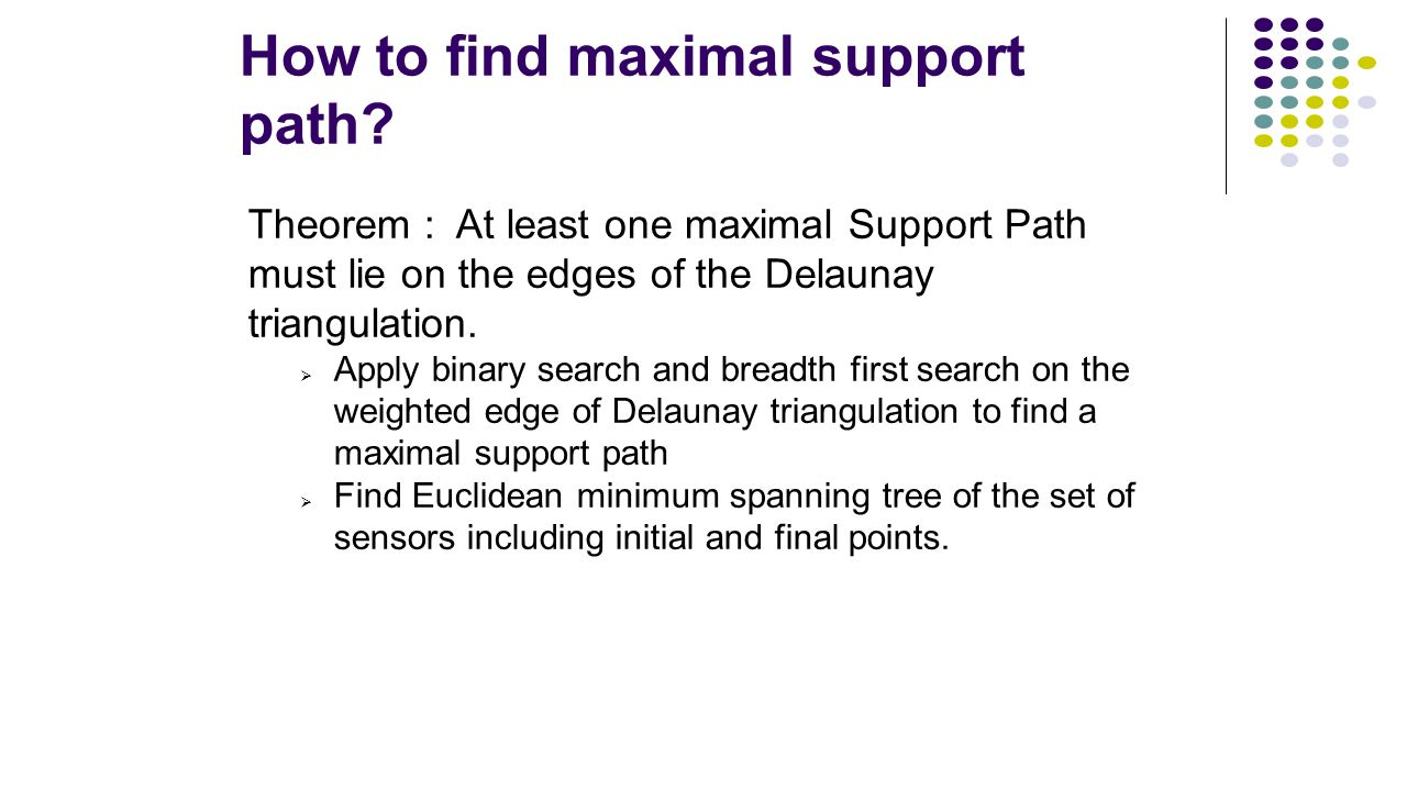 How to find maximal support path? Theorem : At least one maximal Support Path must lie on the edges of the Delaunay triangulation.  Apply binary sear
