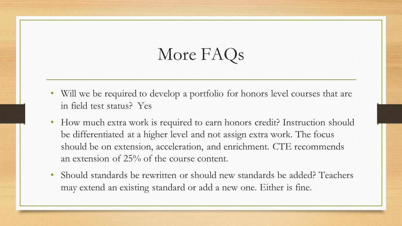 More FAQs Will we be required to develop a portfolio for honors level courses that are in field test status? Yes How much extra work is required to ea