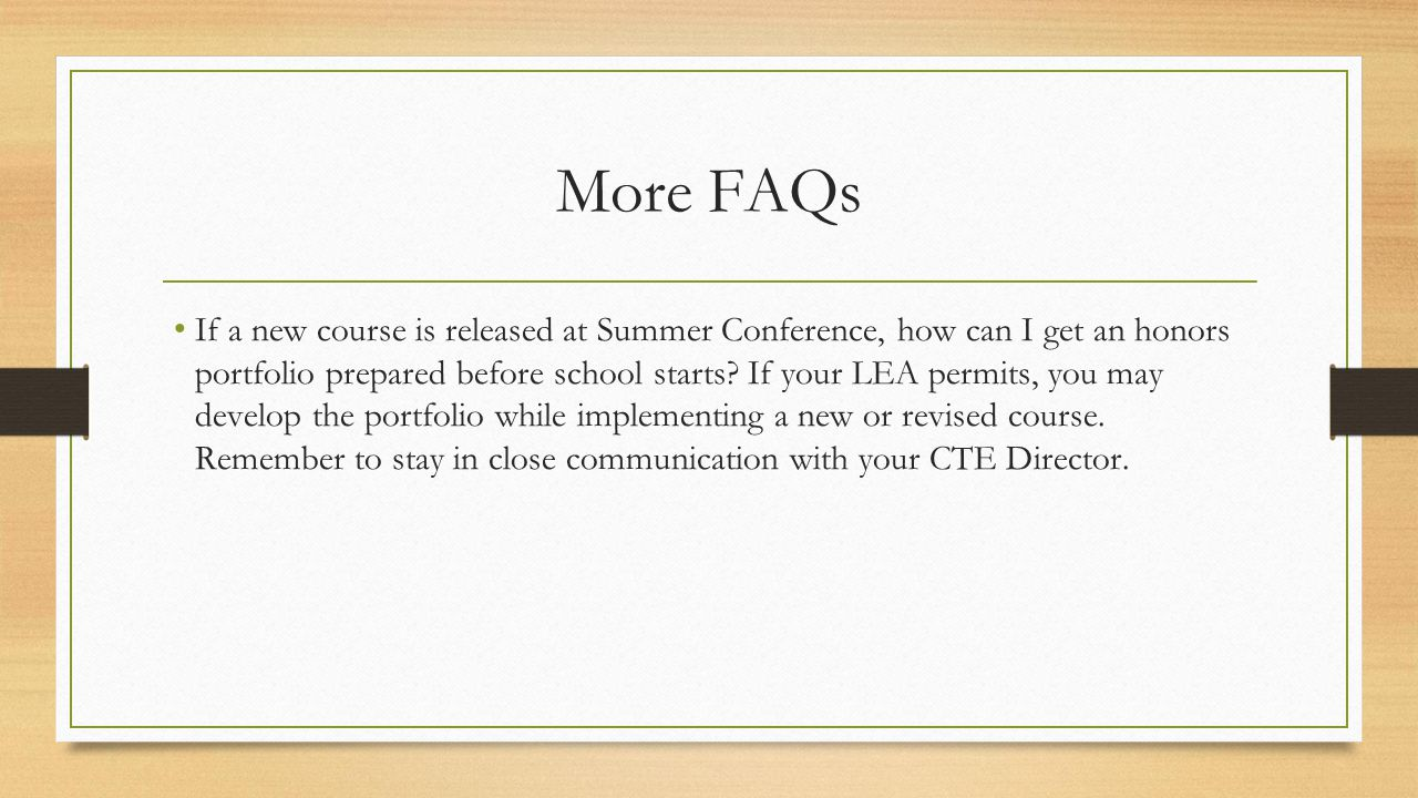 More FAQs If a new course is released at Summer Conference, how can I get an honors portfolio prepared before school starts? If your LEA permits, you