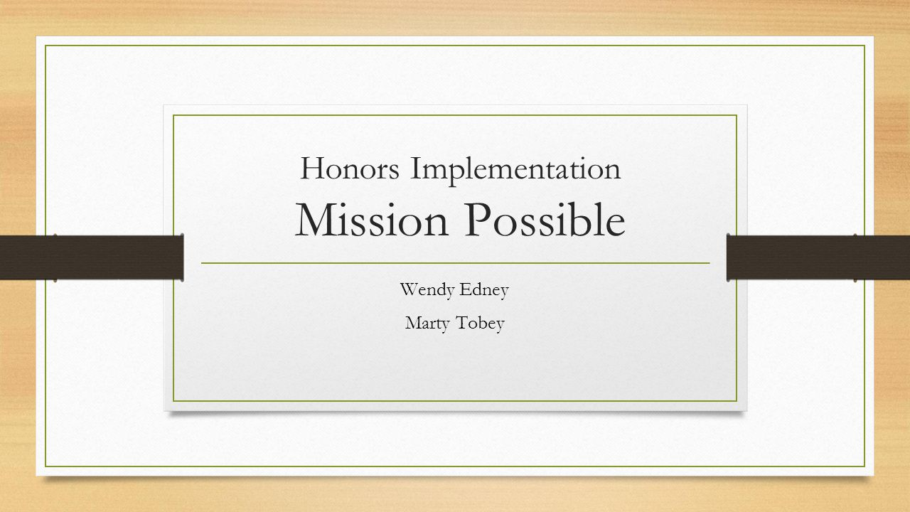 Honors Implementation Mission Possible Wendy Edney Marty Tobey