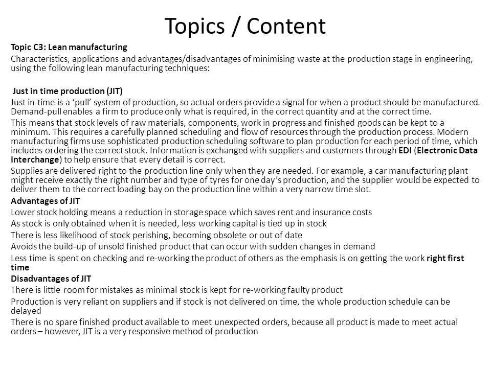 Topics / Content Topic C3: Lean manufacturing Characteristics, applications and advantages/disadvantages of minimising waste at the production stage in engineering, using the following lean manufacturing techniques: Japanese for improvement or change for the best , refers to philosophy or practices that focus upon continuous improvement of processes in manufacturing, engineering, and business management.