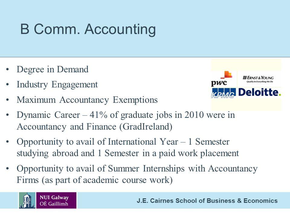J.E. Cairnes School of Business & Economics Degree in Demand Industry Engagement Maximum Accountancy Exemptions Dynamic Career – 41% of graduate jobs
