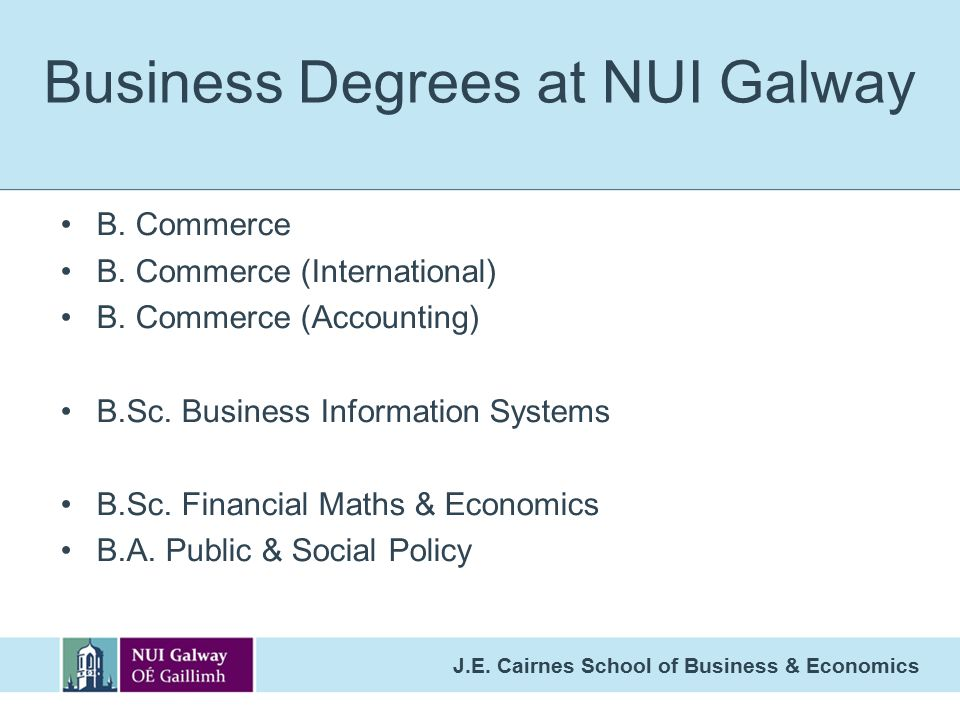 Business Degrees at NUI Galway B.Commerce B. Commerce (International) B.